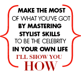 Make the most of what you've got by mastering stylist skills to be the celebrity in your own life. I'll show you how