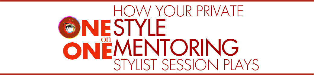 how your one-on-one private style mentoring stylist session  plays