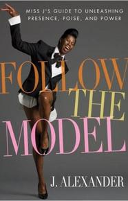 Follow the Model,' Miss J's Guide to Unleashing Presence, Poise, and Power