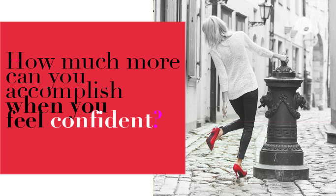 How much more can you accomplish when you feel confident